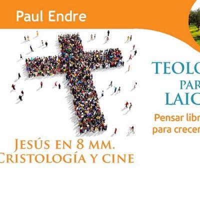 Teología para laicos: Pensar libremente para crecer en la fe. Jesús en 8 mm. Cristología y cine